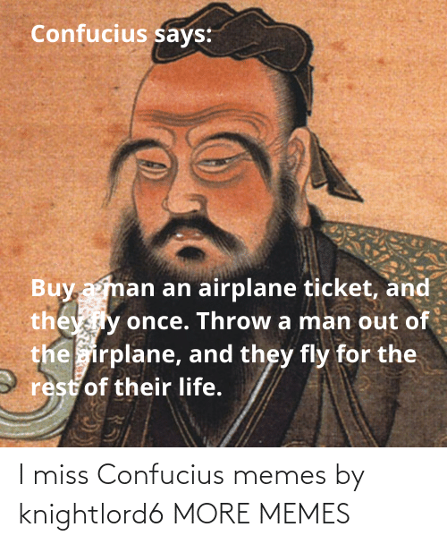 I Miss: I miss Confucius memes by knightlord6 MORE MEMES