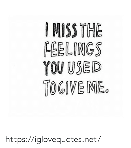 Net, You, and Miss: I MISS THE  FEELINGS  YOU USED  TOGIVE ME. https://iglovequotes.net/