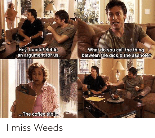 Weeds, Miss, and I Miss: I miss Weeds