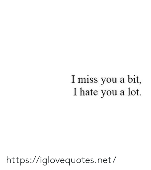 i miss you: I miss you a bit,  I hate you a lot https://iglovequotes.net/