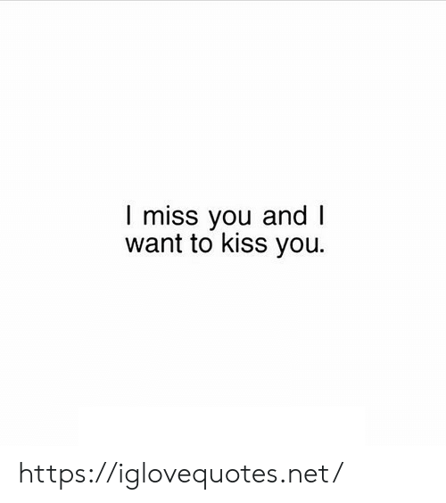 Kiss, Net, and You: I miss you and I  want to kiss you https://iglovequotes.net/