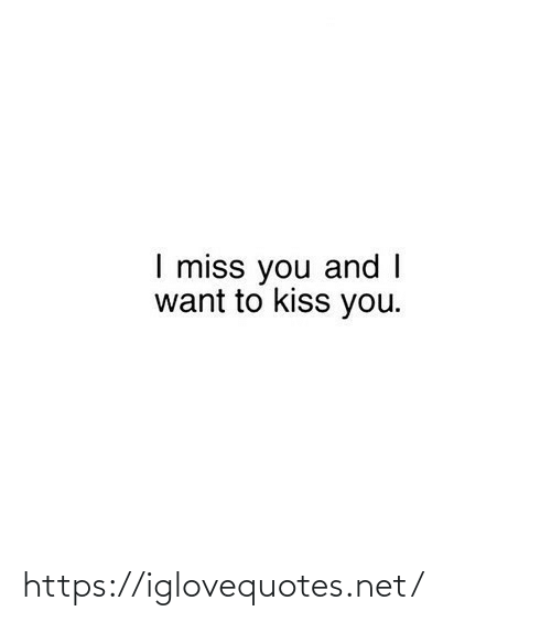 i miss you: I miss you and I  want to kiss you. https://iglovequotes.net/