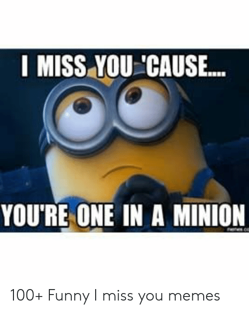 I Miss You Cause You Re One In A Minion 100 Funny I Miss You