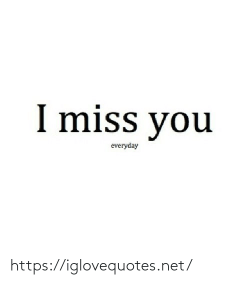 i miss you: I miss you  everyday https://iglovequotes.net/