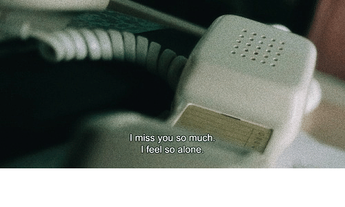 i miss you: I miss you so much.  I feel so alone