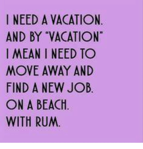 25 best memes about i need a vacation i need a vacation memes