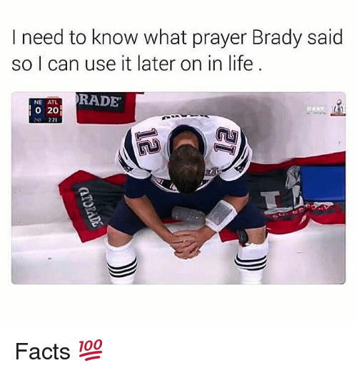 Rading: I need to know what prayer Brady said  so I can use it later on in life  RADE  NE ATL  O 20 Facts 💯