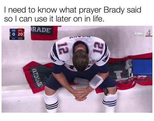 Rading: I need to know what prayer Brady said  so I can use it later on in life.  NE ATL  RADE  20  2ND 2:21