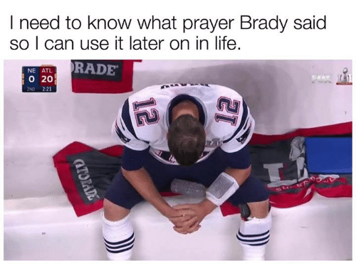 Rading: I need to know what prayer Brady said  so I can use it later on in life.  NE ATL  RADE  20  ND 221