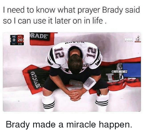 Rading: I need to know what prayer Brady said  so I can use it later on in life  RADE  NE ATL  o 20  ONFLMEMEZ Brady made a miracle happen.