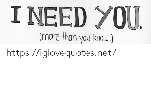 Net, You, and Href: I NEED YOU  (mare than you know.) https://iglovequotes.net/