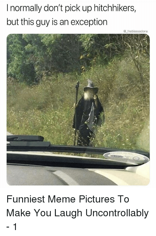 meme pictures: I normally don't pick up hitchhikers,  but this guy is an exception  @ theblessedone Funniest Meme Pictures To Make You Laugh Uncontrollably - 1