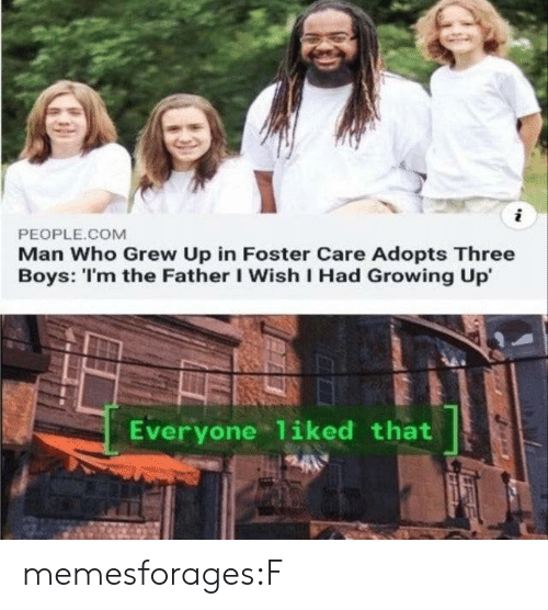 Growing Up, Target, and Tumblr: i  PEOPLE.COM  Man Who Grew Up in Foster Care Adopts Three  Boys: 'I'm the Father I Wish I Had Growing Up  Everyone 1iked that memesforages:F