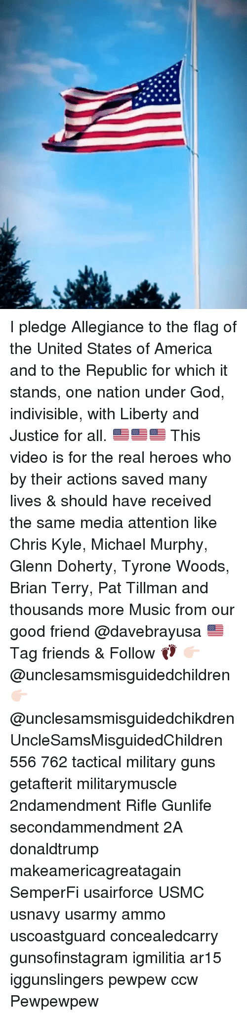 Glenn: I pledge Allegiance to the flag of the United States of America and to the Republic for which it stands, one nation under God, indivisible, with Liberty and Justice for all. 🇺🇸🇺🇸🇺🇸 This video is for the real heroes who by their actions saved many lives & should have received the same media attention like Chris Kyle, Michael Murphy, Glenn Doherty, Tyrone Woods, Brian Terry, Pat Tillman and thousands more Music from our good friend @davebrayusa 🇺🇸 Tag friends & Follow 👣 👉🏻 @unclesamsmisguidedchildren 👉🏻 @unclesamsmisguidedchikdren UncleSamsMisguidedChildren 556 762 tactical military guns getafterit militarymuscle 2ndamendment Rifle Gunlife secondammendment 2A donaldtrump makeamericagreatagain SemperFi usairforce USMC usnavy usarmy ammo uscoastguard concealedcarry gunsofinstagram igmilitia ar15 iggunslingers pewpew ccw Pewpewpew