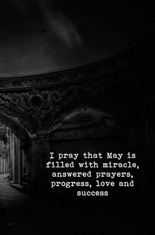 Love, Success, and May: I pray that May is  filled with miracle,  answered prayers,  progress, love and  success