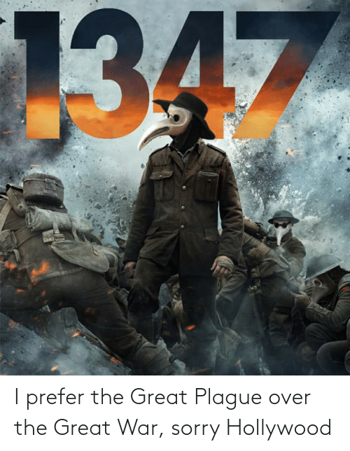 hollywood: I prefer the Great Plague over the Great War, sorry Hollywood