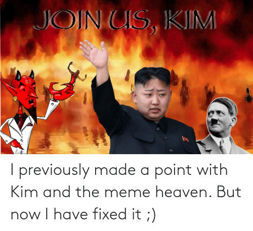 Heaven: I previously made a point with Kim and the meme heaven. But now I have fixed it ;)