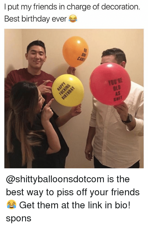 linked in: I put my friends in charge of decoration.  Best birthday ever  NI  ONE  CA  OLD  AS  SHIT @shittyballoonsdotcom is the best way to piss off your friends 😂 Get them at the link in bio! spons