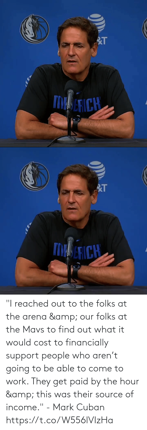 "Our: ""I reached out to the folks at the arena & our folks at the Mavs to find out what it would cost to financially support people who aren't going to be able to come to work. They get paid by the hour & this was their source of income."" - Mark Cuban   https://t.co/W556lVIzHa"