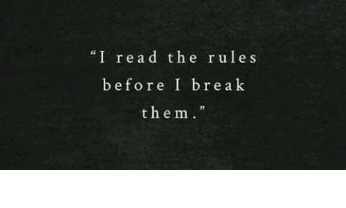 """Break, Them, and Read: """"I read the rules  before I break  them."""""""