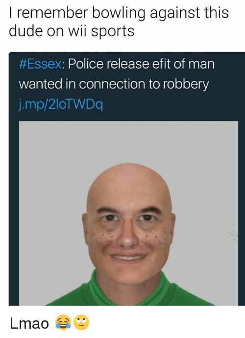 essex: I remember bowling against this  dude on wii sports  #Essex: Police release efit of man  wanted in connection to robbery  j.mp/2lOTWDq Lmao 😂🙄