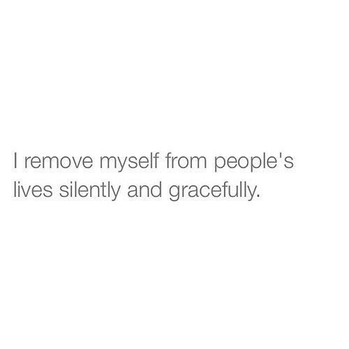 Myself,  Lives, and And: I remove myself from people's  lives silently and gracefully