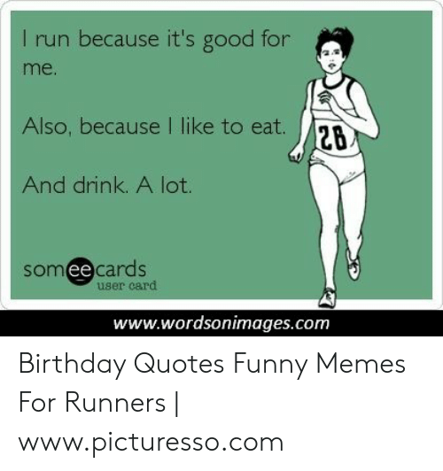 I Run Because It\'s Good for Me Also Because | Like to Eat ...