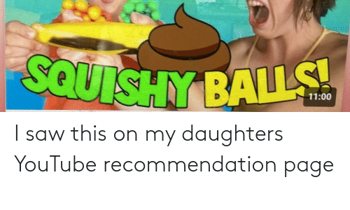 Daughters: I saw this on my daughters YouTube recommendation page