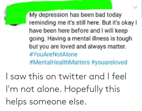 Not Alone: I saw this on twitter and I feel I'm not alone. Hopefully this helps someone else.