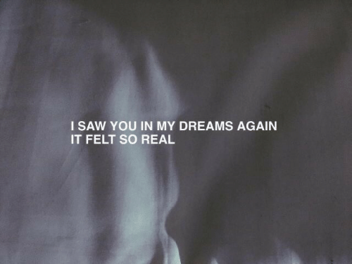 Saw, Dreams, and You: I SAW YOU IN MY DREAMS AGAIN  IT FELT SO REAL
