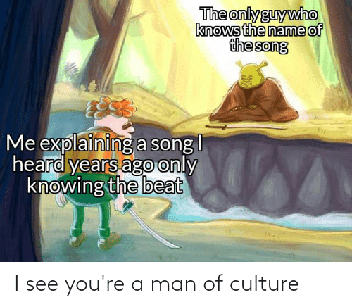 Youre A: I see you're a man of culture