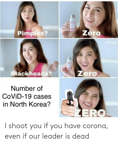 shoot: I shoot you if you have corona, even if our leader is dead