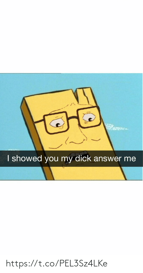 answer: I showed you my dick answer me https://t.co/PEL3Sz4LKe