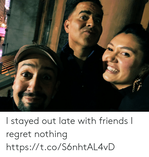Friends, Memes, and Regret: I stayed out late with friends I regret nothing https://t.co/S6nhtAL4vD