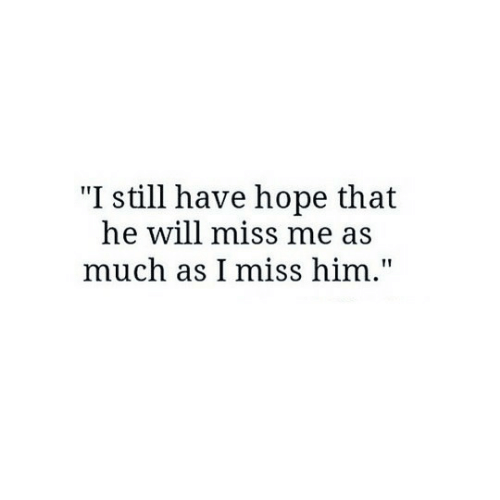 """Hope, Him, and Will: """"I still have hope that  he will miss me as  much as I miss him."""""""