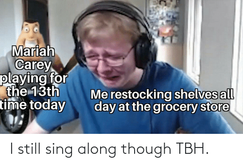 sing: I still sing along though TBH.