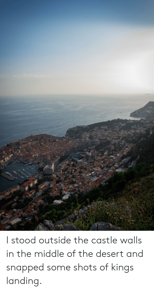 The Middle, The Castle, and Castle: I stood outside the castle walls in the middle of the desert and snapped some shots of kings landing.