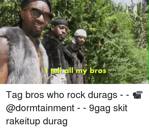 Durag: I tell all my bros Tag bros who rock durags - - 📹@dormtainment - - 9gag skit rakeitup durag