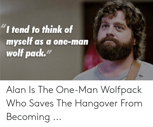 I Tend To Think Of Myself As A One Man Wolf Pack Alan Is The One Man