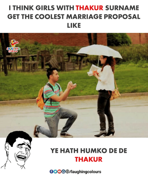 marriage proposal: I THINK GIRLS WITH THAKUR SURNAME  GET THE COOLEST MARRIAGE PROPOSAL  LIKE  ING  deen  YE HATH HUMKO DE DE  THAKUR  0OOO/laughingcolours
