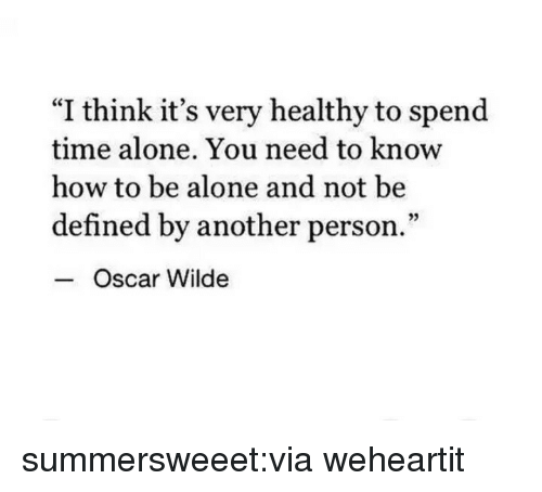 """Being Alone, Target, and Tumblr: """"I think it's very healthy to spend  time alone. You need to know  how to be alone and not be  defined by another person.""""  95  Oscar Wilde summersweeet:via weheartit"""