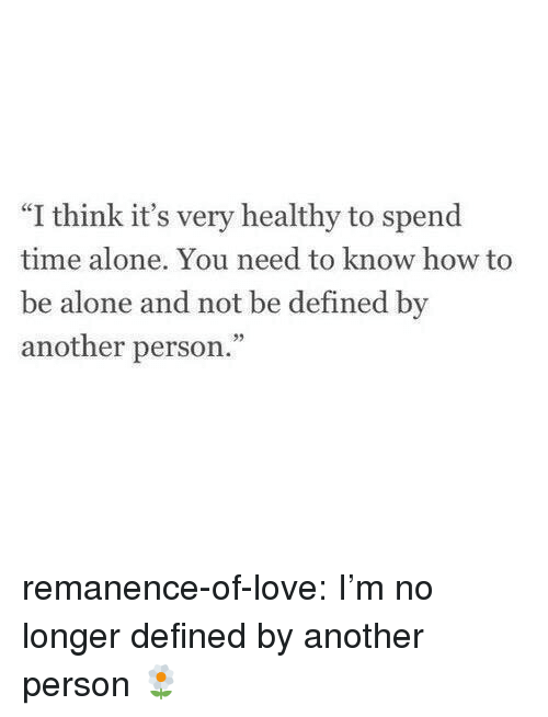 """Being Alone, Love, and Target: """"I think it's very healthy to spend  time alone. You need to know how to  be  alone and not be defined by  another person."""" remanence-of-love:  I'm no longer defined by another person 🌼"""