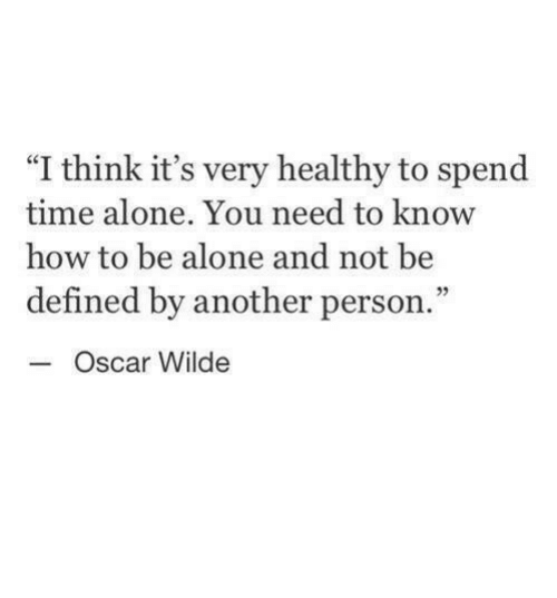 """defined: """"I think it's very healthy to spend  time alone. You need to know  how to be alone and not be  defined by another person.""""  05  Oscar Wilde"""