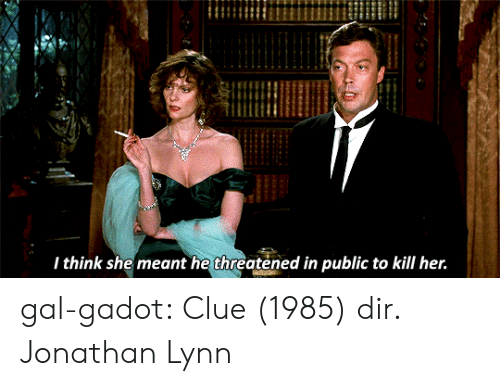 Tumblr, Blog, and Gal Gadot: I think she meant he threatened in public to kill her. gal-gadot:  Clue (1985) dir. Jonathan Lynn
