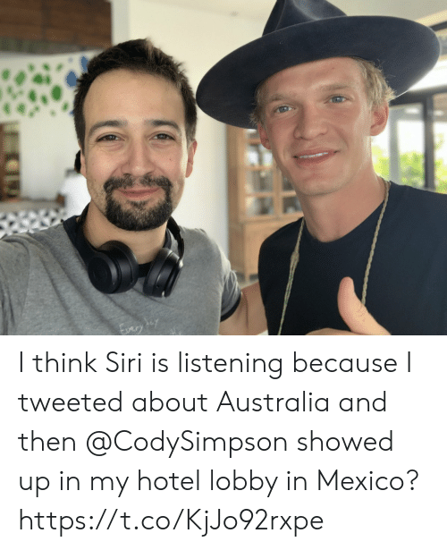 lobby: I think Siri is listening because I tweeted about Australia and then @CodySimpson showed up in my hotel lobby in Mexico? https://t.co/KjJo92rxpe