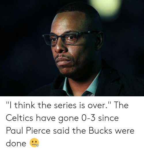 """Celtics: """"I think the series is over.""""  The Celtics have gone 0-3 since Paul Pierce said the Bucks were done 🤐"""