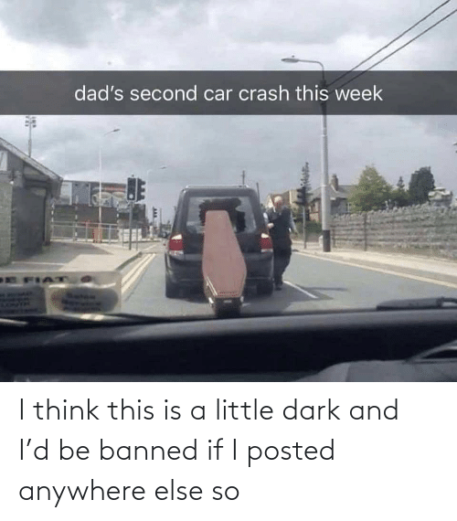 This Is A: I think this is a little dark and I'd be banned if I posted anywhere else so