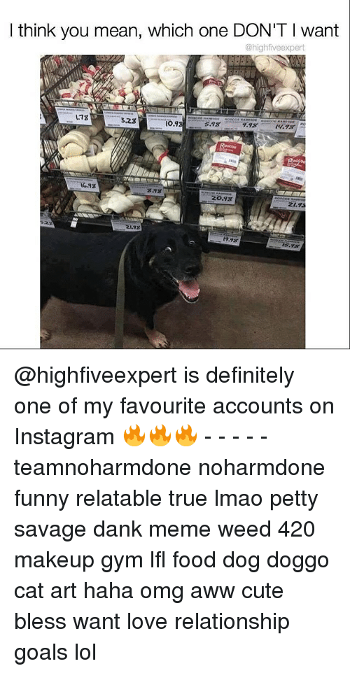 Aww, Memes, and Ios 9: I think you mean, which one DON'T l want  @highfiveexpert  3.23  IO.9. @highfiveexpert is definitely one of my favourite accounts on Instagram 🔥🔥🔥 - - - - - teamnoharmdone noharmdone funny relatable true lmao petty savage dank meme weed 420 makeup gym lfl food dog doggo cat art haha omg aww cute bless want love relationship goals lol