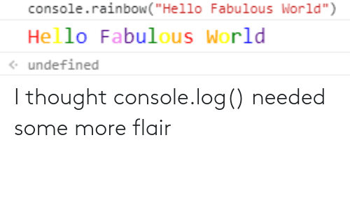 log: I thought console.log() needed some more flair
