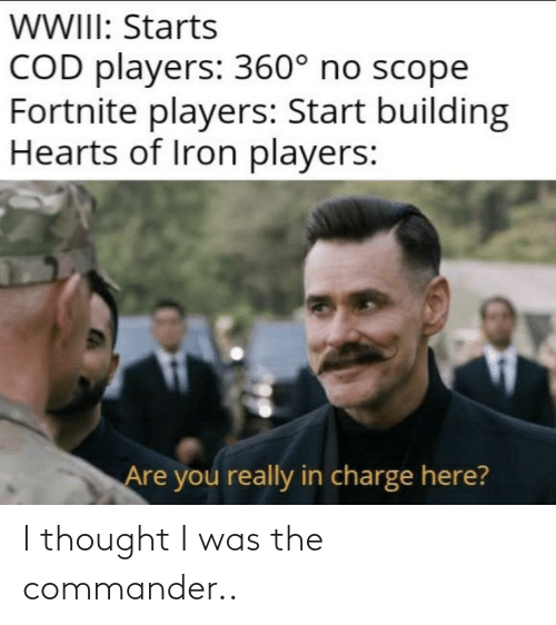 the commander: I thought I was the commander..